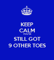 KEEP CALM YOU'VE STILL GOT 9 OTHER TOES - Personalised Poster large