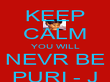 KEEP CALM YOU WILL NEVR BE PURI - J - Personalised Poster large