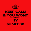 KEEP CALM & YOU WONT GET PARRED BY @JMEBBK - Personalised Poster large