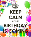 KEEP CALM YOUR  BIRTHDAY IS COMING - Personalised Poster large