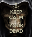 KEEP CALM  YOUR DEAD - Personalised Poster large