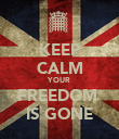 KEEP CALM YOUR FREEDOM  IS GONE - Personalised Poster large