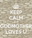 KEEP CALM your GODMOTHER LOVES U - Personalised Poster large