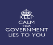 KEEP CALM YOUR GOVERNMENT LIES TO YOU - Personalised Poster large