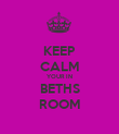 KEEP CALM YOUR IN BETHS ROOM - Personalised Poster large