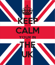 KEEP CALM YOUR IN THE UK - Personalised Poster large