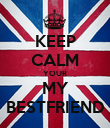 KEEP CALM YOUR MY BESTFRIEND - Personalised Poster large
