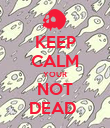 KEEP CALM YOUR NOT DEAD  - Personalised Poster large