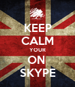 KEEP CALM YOUR ON  SKYPE - Personalised Poster large