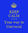 KEEP CALM Your on Your way to Universal - Personalised Poster large