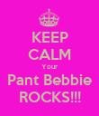 KEEP CALM Your Pant Bebbie ROCKS!!! - Personalised Poster large