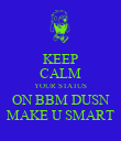 KEEP CALM YOUR STATUS ON BBM DUSN MAKE U SMART - Personalised Poster large