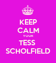 KEEP CALM YOUR TESS  SCHOLFIELD - Personalised Poster large