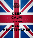 KEEP CALM YOUR THE BEST HEADTEACHER - Personalised Poster large