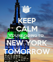 KEEP CALM YOU'RE GOING TO  NEW YORK TOMORROW - Personalised Poster large