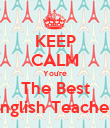 KEEP CALM You're The Best English Teacher! - Personalised Poster large