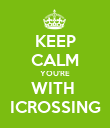 KEEP CALM YOU'RE WITH  ICROSSING - Personalised Poster large