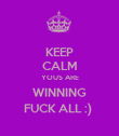 KEEP CALM YOUS ARE WINNING FUCK ALL :)  - Personalised Poster large