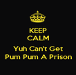 KEEP CALM  Yuh Can't Get Pum Pum A Prison - Personalised Poster large