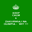 KEEP CALM & ZAKURWIAJ NA OLIMPIA - ŚWIT !!! - Personalised Poster large