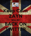 Keep Calm ZAYN WILL BE BACK ON TWITTER - Personalised Poster large