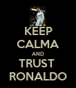 KEEP CALMA AND TRUST  RONALDO - Personalised Poster large