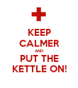 KEEP CALMER AND PUT THE KETTLE ON! - Personalised Poster large
