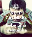 KEEP CALMinha e bebe uma malguinha - Personalised Poster large