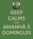 KEEP CALMS QUE AMANHÃ É DOMINGUIS - Personalised Poster large