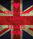 KEEP CAM LOVE YOU LOADS BABE - Personalised Poster large