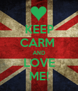 KEEP CARM  AND LOVE ME! - Personalised Poster large