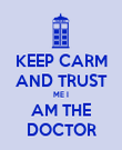KEEP CARM AND TRUST ME I AM THE DOCTOR - Personalised Poster large