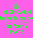 KEEP CARM elizabeth bracken am not the babys dad its four a MATE - Personalised Poster large