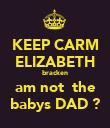 KEEP CARM ELIZABETH bracken  am not  the  babys DAD ? - Personalised Poster large