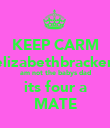 KEEP CARM elizabethbracken am not the babys dad its four a MATE - Personalised Poster large