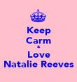 Keep Carm & Love Natalie Reeves - Personalised Poster large
