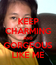 KEEP CHARMING AND GORGEOUS LIKE ME - Personalised Poster large