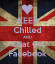 KEEP Chilled AND Chat On Facebook - Personalised Poster large