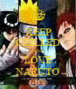 KEEP CHILLED AND LOVE NARUTO - Personalised Poster large