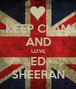 KEEP CLAM AND LOVE ED SHEERAN - Personalised Poster large