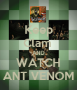 Keep Clam  AND WATCH ANT VENOM - Personalised Poster small