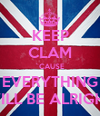 KEEP CLAM `CAUSE EVERYTHING WILL BE ALRIGHT - Personalised Poster large
