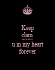 Keep clam  cuz u knw u in my heart forever - Personalised Poster large