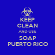KEEP CLEAN AND USE SOAP PUERTO RICO - Personalised Poster large