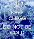 KEEP CLEGG AND DO NOT BE COLD - Personalised Poster large