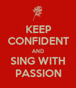 KEEP CONFIDENT AND SING WITH PASSION - Personalised Poster large