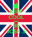 KEEP COOL AND BE JOSH .S - Personalised Poster large