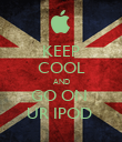 KEEP COOL AND GO ON  UR IPOD  - Personalised Poster large