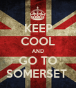 KEEP COOL AND GO TO SOMERSET  - Personalised Poster large