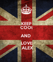 KEEP COOl AND  LOVE  ALEX - Personalised Poster large